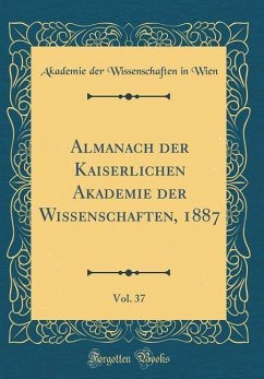 Almanach der Kaiserlichen Akademie der Wissenschaften, 1887, Vol. 37 (Classic Reprint)