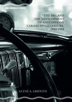 The BBC and the Development of Anglophone Caribbean Literature, 1943-1958 - Griffith, Glyne A.