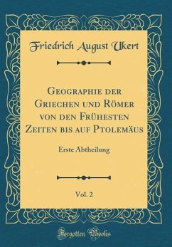 Geographie der Griechen und Römer von den Frühesten Zeiten bis auf Ptolemäus, Vol. 2 - Ukert, Friedrich August