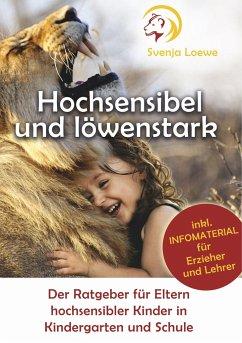 Hochsensibel und löwenstark - Loewe, Svenja