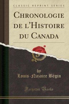 Chronologie de l'Histoire du Canada (Classic Reprint)