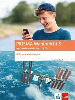 PRISMA Wahlpflicht 5 Naturwissenschaften aktiv. Klassen 6 - 10. Schülerbuch. Differenzierende Ausgabe ab 2016. Mit DVD-ROM und Zugang Online-Anwendung
