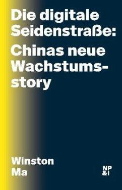 Die digitale Seidenstraße: Chinas neue Wachstumsstory - Ma, Winston