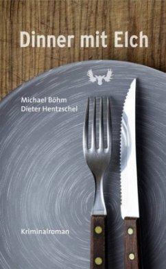 Dinner mit Elch - Böhm, Michael; Hentzschel, Dieter