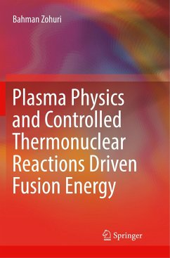 Plasma Physics and Controlled Thermonuclear Reactions Driven Fusion Energy - Zohuri, Bahman