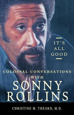 It's All Good, Colossal Conversations with Sonny Rollins - Theard, M. D. Christine M.
