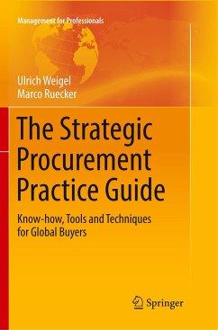 The Strategic Procurement Practice Guide - Weigel, Ulrich;Ruecker, Marco