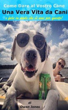 Come dare al vostro cane una vera vita da cani ...
