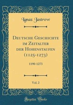 Deutsche Geschichte im Zeitalter der Hohenstaufen (1125-1273), Vol. 2