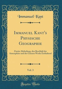 Immanuel Kant's Physische Geographie, Vol. 3 - Kant, Immanuel