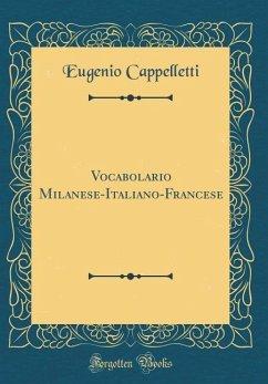 Vocabolario Milanese-Italiano-Francese (Classic Reprint)