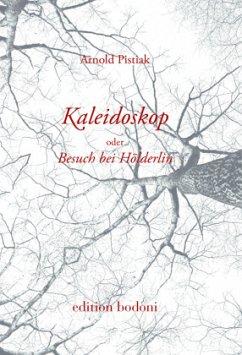 Kaleidoskop oder Besuch bei Hölderlin - Pistiak, Arnold