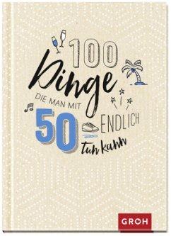 100 Dinge, die man mit 50 endlich tun kann