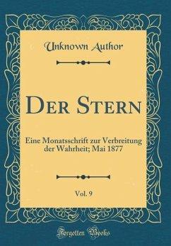 Der Stern, Vol. 9: Eine Monatsschrift Zur Verbreitung Der Wahrheit; Mai 1877 (Classic Reprint)