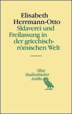 Sklaverei und Freilassung in der griechisch-römischen Welt - Herrmann-Otto, Elisabeth