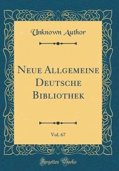 Neue Allgemeine Deutsche Bibliothek, Vol. 67 (Classic Reprint)