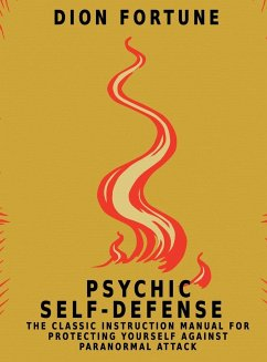 Psychic Self-Defense: The Classic Instruction Manual for Protecting Yourself Against Paranormal Attack