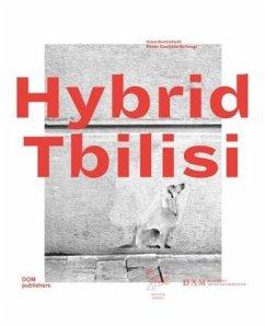 Hybrid Tbilisi. Betrachtungen zur Architektur in Georgien - Reflections on Architecture in Georgia
