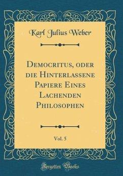 Democritus, oder die Hinterlassene Papiere Eines Lachenden Philosophen, Vol. 5 (Classic Reprint)