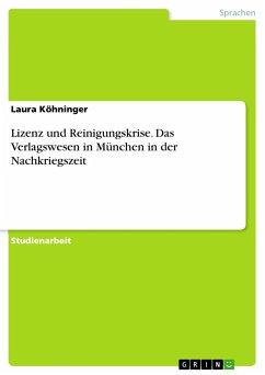 Lizenz und Reinigungskrise. Das Verlagswesen in München in der Nachkriegszeit