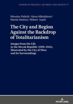 The City and Region Against the Backdrop of Totalitarianism - Palárik, Miroslav; Mikulásová, Alena; Hetényi, Martin; Arpás, Róbert