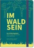 IM-WALD-SEIN. Das Erlebnistagebuch der guten Gedanken und Gefühle
