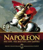 Napoleon: His Life, His Battles, His Empire