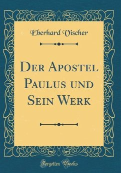 Der Apostel Paulus und Sein Werk (Classic Reprint)