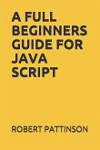 A Full Beginners Guide for Java Script