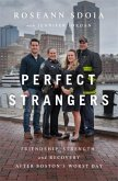 Perfect Strangers: A Story of Love, Strength, and Recovery After the 2013 Boston Marathon