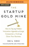The Startup Gold Mine: How to Tap the Hidden Innovation Agendas of Large Companies to Fund and Grow Your Business