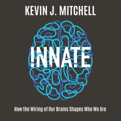 Innate: How the Wiring of Our Brains Shapes Who We Are - Mitchell, Kevin J.