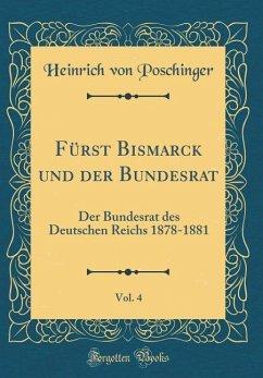 Fürst Bismarck und der Bundesrat, Vol. 4