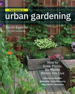 Field Guide to Urban Gardening: How to Grow Plants, No Matter Where You Live: Raised Beds - Vertical Gardening - Indoor Edibles - Balconies and Roofto - Espiritu, Kevin