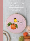Painting with Wool: Sixteen Artful Projects to Needle Felt