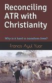 Reconciling Atr with Christianity: Why Is It Hard to Transform Lives?