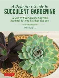 A Beginner's Guide to Succulent Gardening: A Step-By-Step Guide to Growing Beautiful & Long-Lasting Succulents - Furuya, Taku