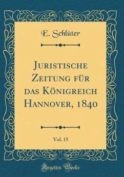 Juristische Zeitung für das Königreich Hannover, 1840, Vol. 15 (Classic Reprint)