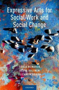 Expressive Arts for Social Work and Social Change (eBook, ePUB) - Heinonen, Tuula; Halonen, Deana; Krahn, Elizabeth