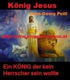 König JESUS, ein KÖNIG der kein Herrscher sein wollte (eBook, ePUB)