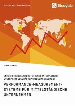 Performance-Measurement-Systeme für mittelständische Unternehmen. Entscheidungsunterstützende Informationssysteme im Geschäftsprozessmanagement (eBook, ePUB)