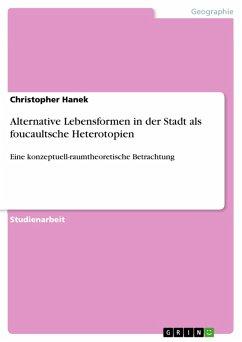 Alternative Lebensformen in der Stadt als foucaultsche Heterotopien (eBook, PDF) - Hanek, Christopher