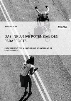 Das inklusive Potenzial des Parasports. Empowerment von Menschen mit Behinderung im Leistungssport (eBook, ePUB)