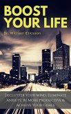 Boost Your Life: Declutter Your Mind, Eliminate Anxiety, Be More Productive & Achieve Your Goals (eBook, ePUB)