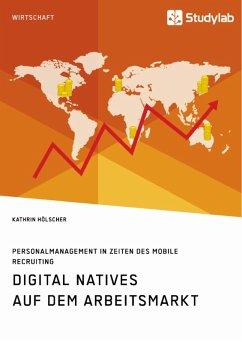 Digital Natives auf dem Arbeitsmarkt. Personalmanagement in Zeiten des Mobile Recruiting (eBook, ePUB)