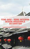 Feng Shui: Home Interior Design Household Decoration to attract Prosperity, Love, Luck & Harmony (eBook, ePUB)