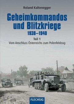 Geheimkommandos und Blitzkriege 1938-1940 Teil 1 - Kaltenegger, Roland