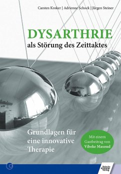Dysarthrie als Störung des Zeittaktes (eBook, PDF) - Kroker, Carsten; Masoud, Vibeke; Schock, Adrienne; Steiner, Jürgen