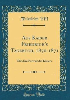 Aus Kaiser Friedrich's Tagebuch, 1870-1871