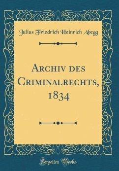 Archiv des Criminalrechts, 1834 (Classic Reprint)